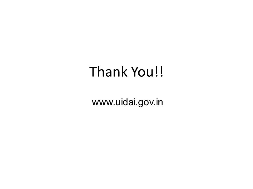 Thank You!! www.uidai.gov.in