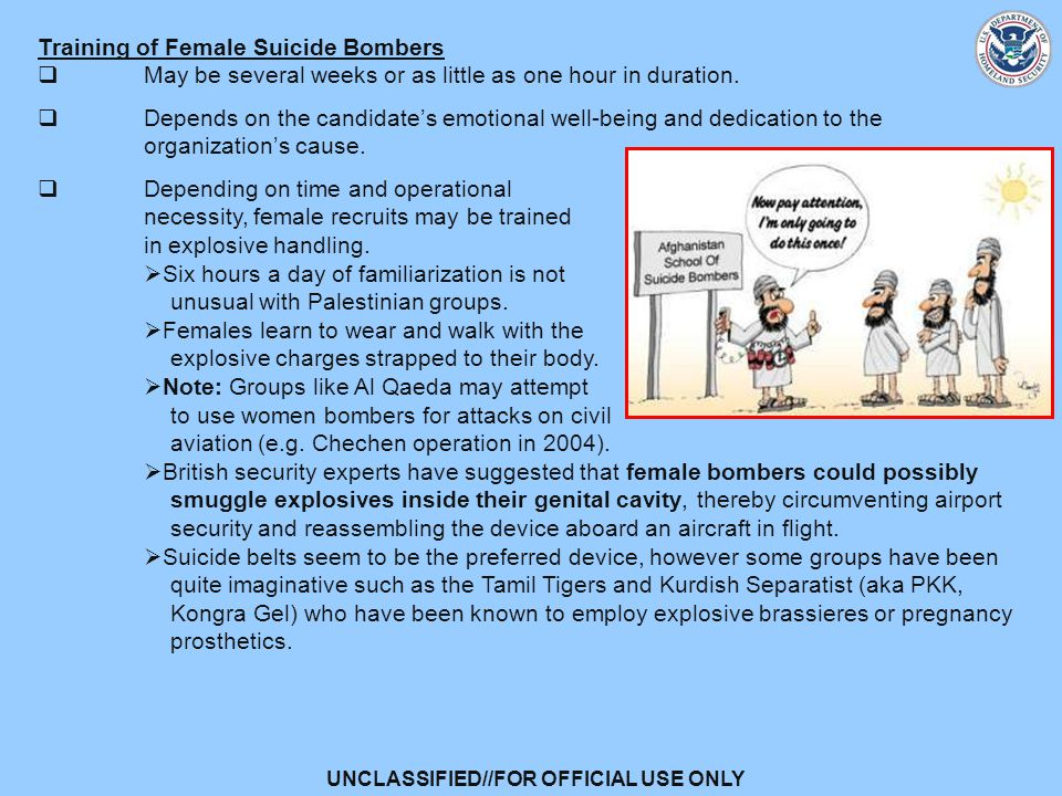 UNCLASSIFIED//FOR OFFICIAL USE ONLY Training of Female Suicide Bombers  May be several weeks or as little as one hour in duration.