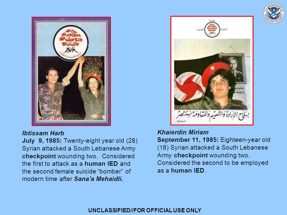 UNCLASSIFIED//FOR OFFICIAL USE ONLY Khaierdin Miriam September 11, 1985: Eighteen-year old (18) Syrian attacked a South Lebanese Army checkpoint wounding two.