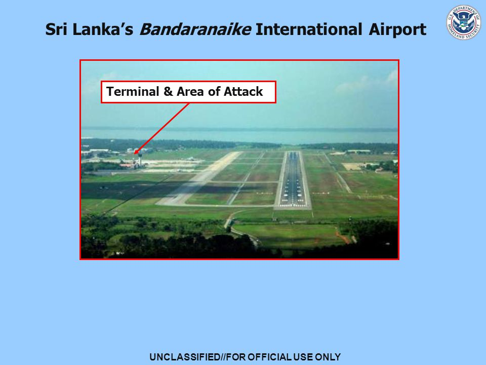 UNCLASSIFIED//FOR OFFICIAL USE ONLY Sri Lanka's Bandaranaike International Airport Terminal & Area of Attack