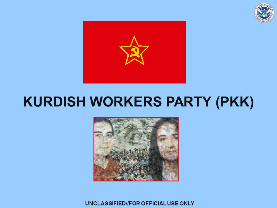 UNCLASSIFIED//FOR OFFICIAL USE ONLY KURDISH WORKERS PARTY (PKK)