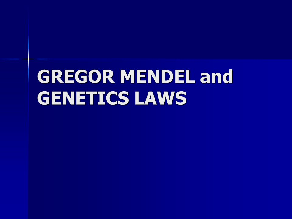 GREGOR MENDEL and GENETICS LAWS