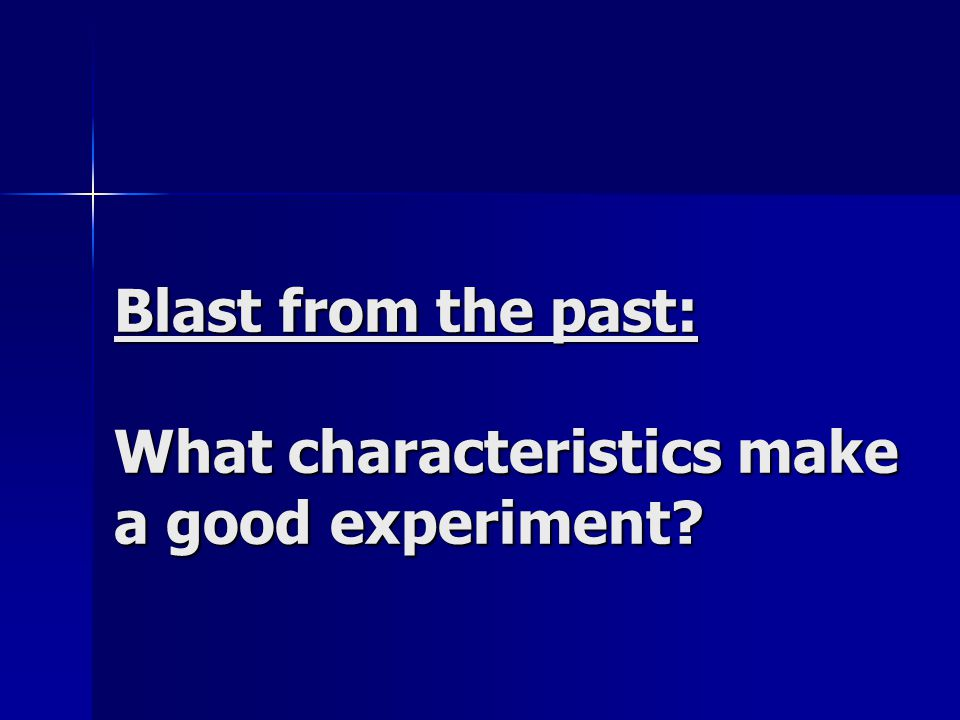 Blast from the past: What characteristics make a good experiment?