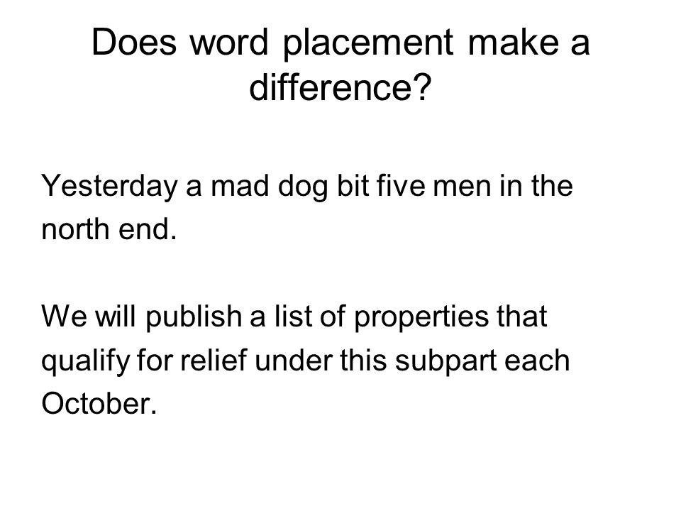 Does word placement make a difference. Yesterday a mad dog bit five men in the north end.