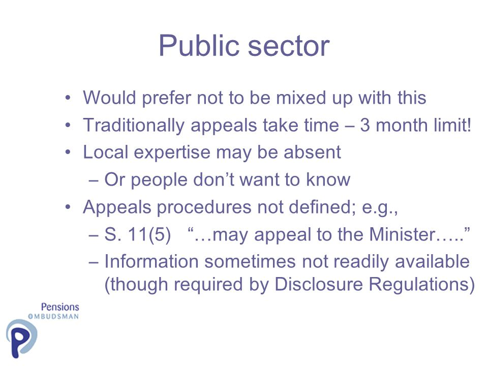 Public sector Would prefer not to be mixed up with this Traditionally appeals take time – 3 month limit.