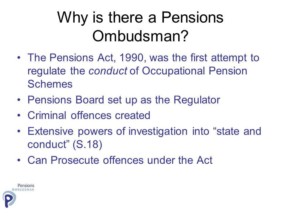 Why is there a Pensions Ombudsman.