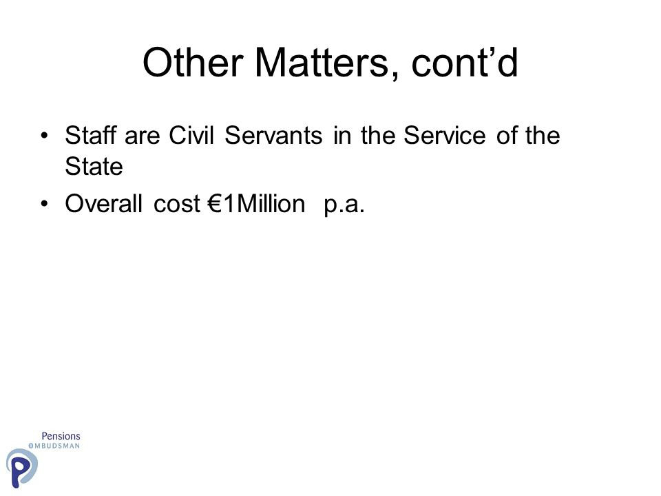Other Matters, cont'd Staff are Civil Servants in the Service of the State Overall cost €1Million p.a.