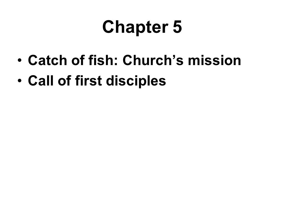 Chapter 5 Catch of fish: Church's mission Call of first disciples