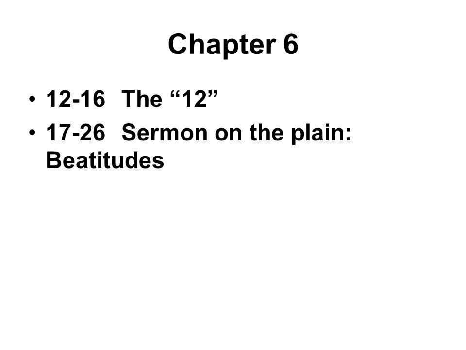 Chapter 6 12-16The 12 17-26Sermon on the plain: Beatitudes