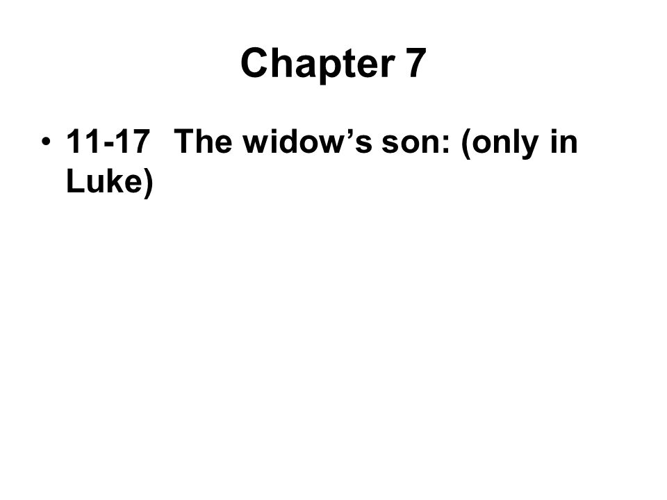 Chapter 7 11-17The widow's son: (only in Luke)