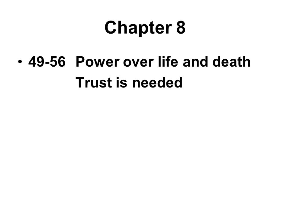 Chapter 8 49-56Power over life and death Trust is needed
