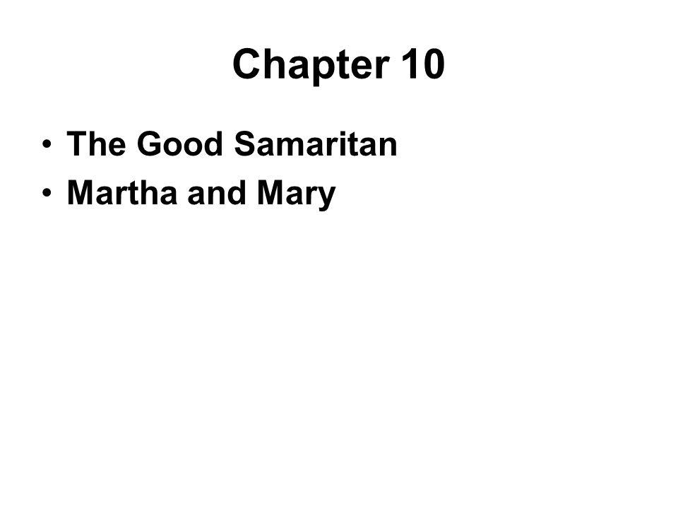Chapter 10 The Good Samaritan Martha and Mary