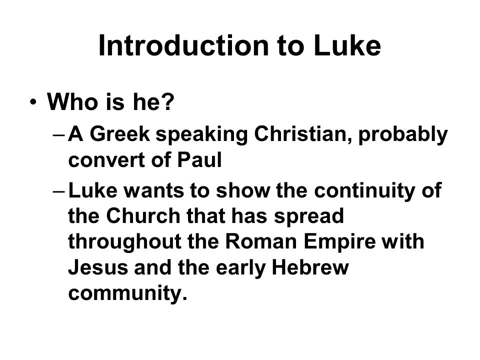 Introduction to Luke Who is he.