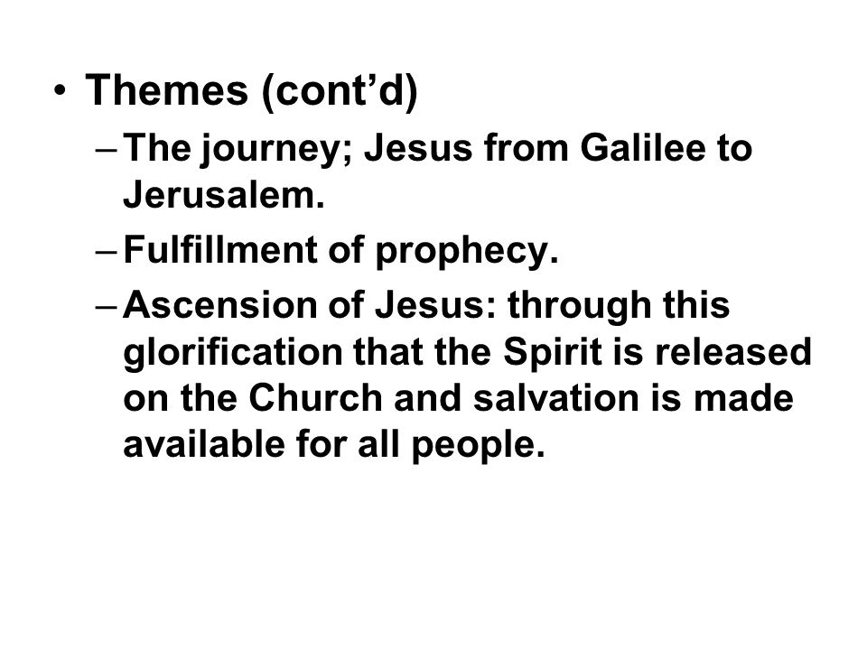 Themes (cont'd) –The journey; Jesus from Galilee to Jerusalem.