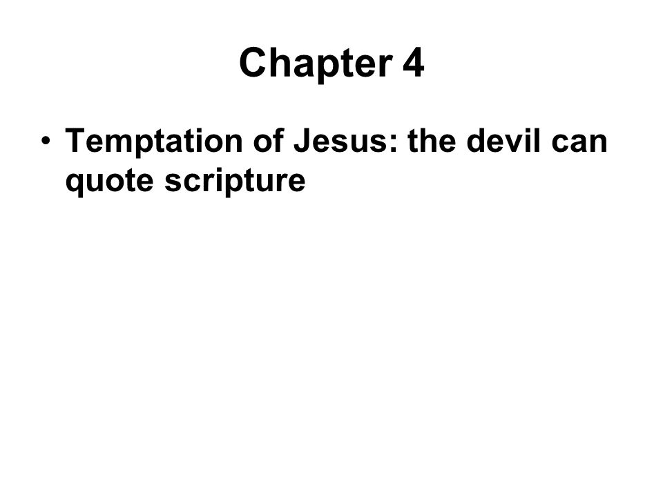Chapter 4 Temptation of Jesus: the devil can quote scripture
