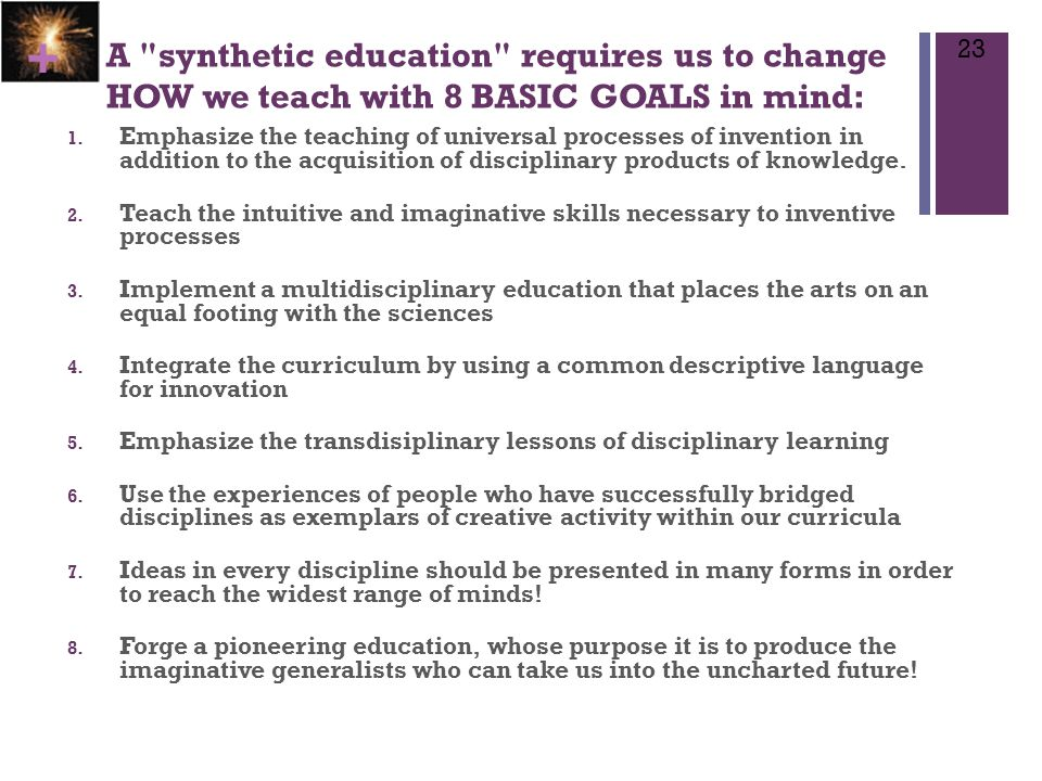 + A synthetic education requires us to change HOW we teach with 8 BASIC GOALS in mind: 1.