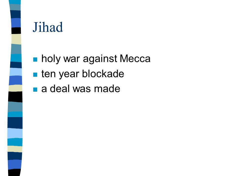 Jihad n holy war against Mecca n ten year blockade n a deal was made