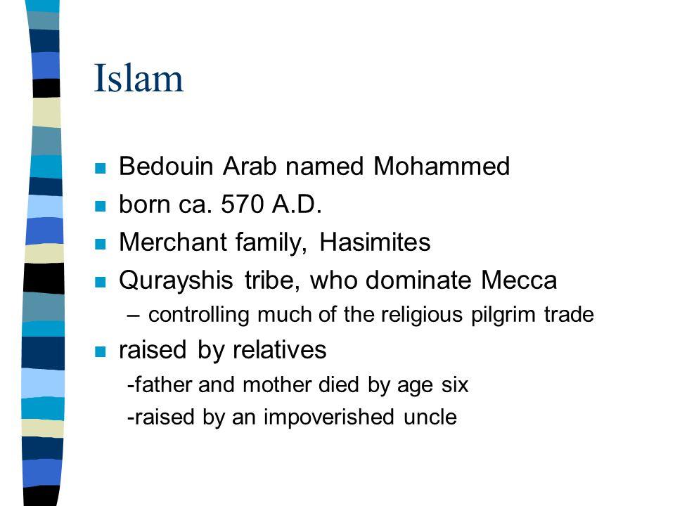 Islam n Bedouin Arab named Mohammed n born ca. 570 A.D.