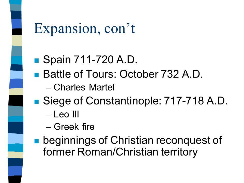 Expansion, con't n Spain 711-720 A.D. n Battle of Tours: October 732 A.D.
