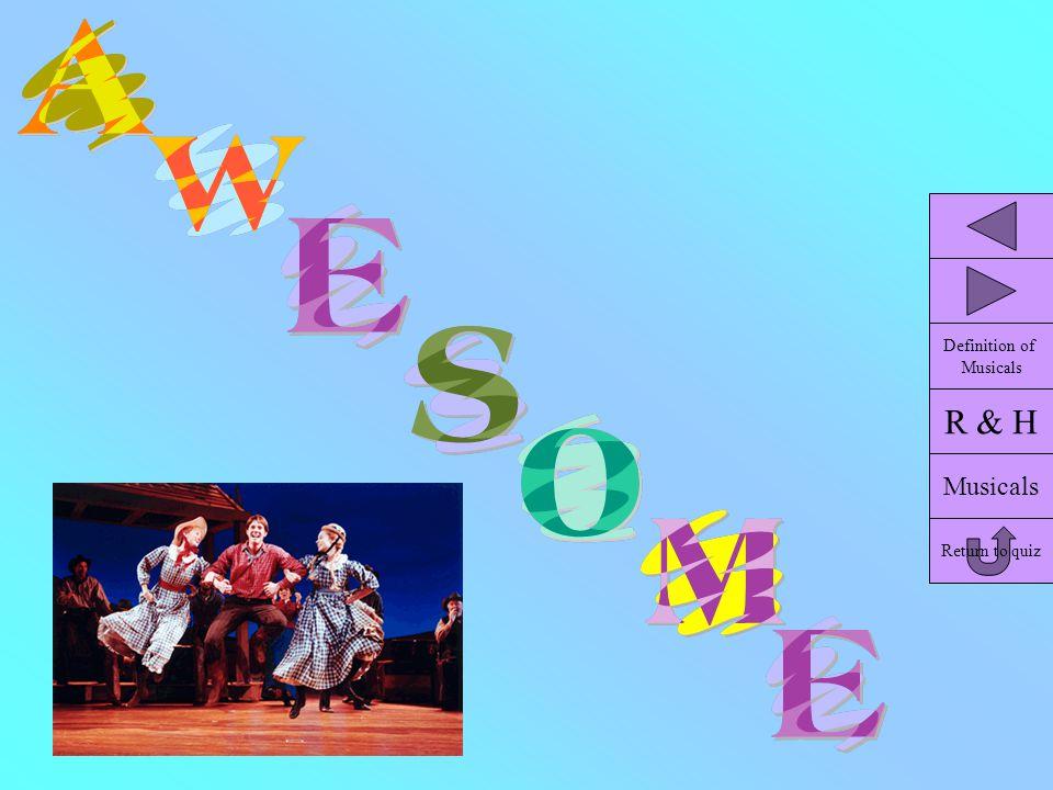 R & H Musicals Return to quiz Definition of Musicals