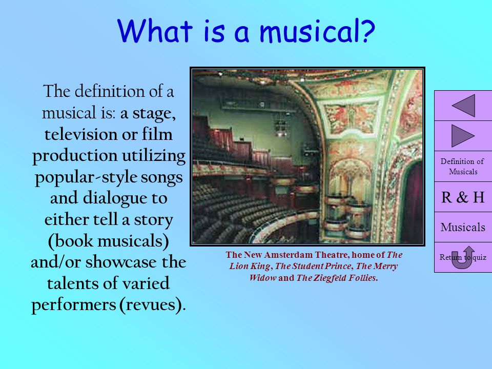 What is a musical? The definition of a musical is: a stage, television or film production utilizing popular-style songs and dialogue to either tell a