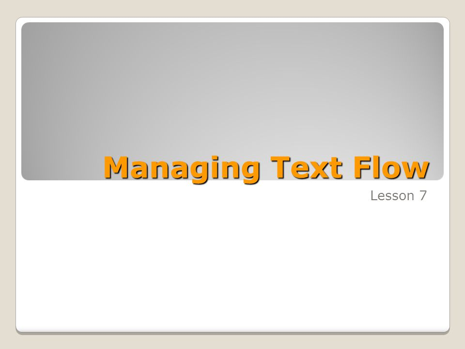 Managing Text Flow Lesson 7