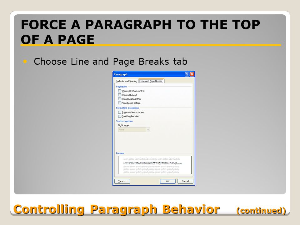 Controlling Paragraph Behavior (continued) FORCE A PARAGRAPH TO THE TOP OF A PAGE Choose Line and Page Breaks tab