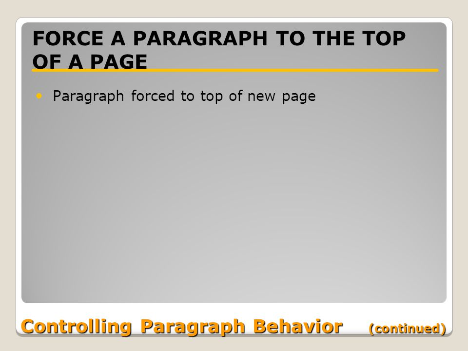 Controlling Paragraph Behavior (continued) FORCE A PARAGRAPH TO THE TOP OF A PAGE Paragraph forced to top of new page