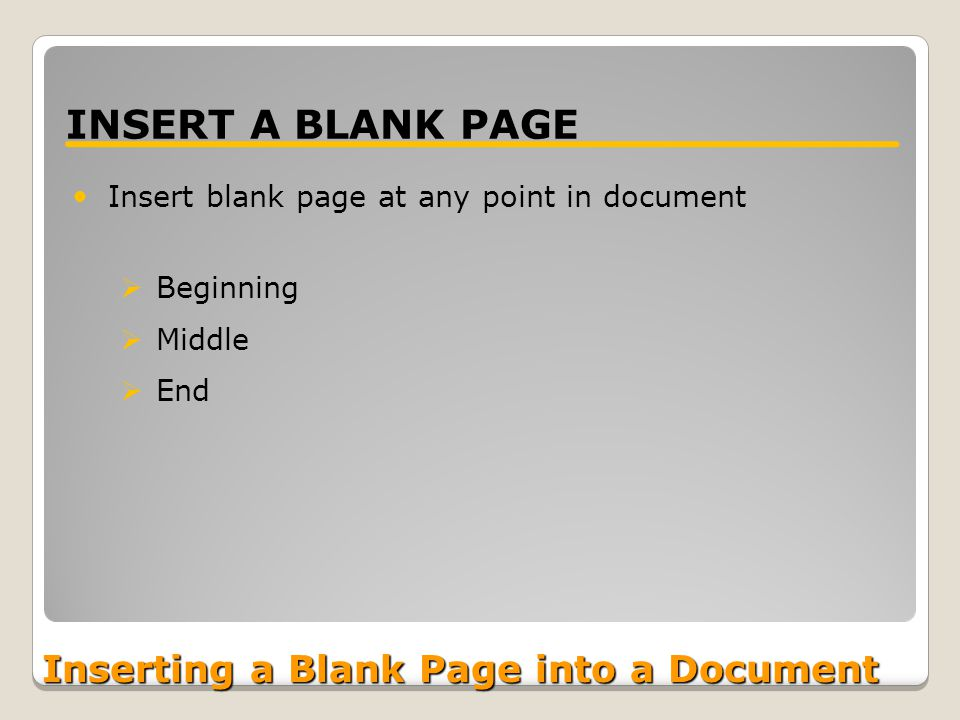 Inserting a Blank Page into a Document INSERT A BLANK PAGE Insert blank page at any point in document  Beginning  Middle  End