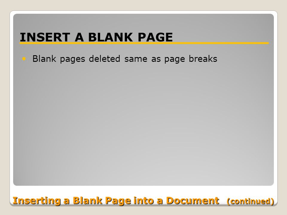 Inserting a Blank Page into a Document (continued) INSERT A BLANK PAGE Blank pages deleted same as page breaks
