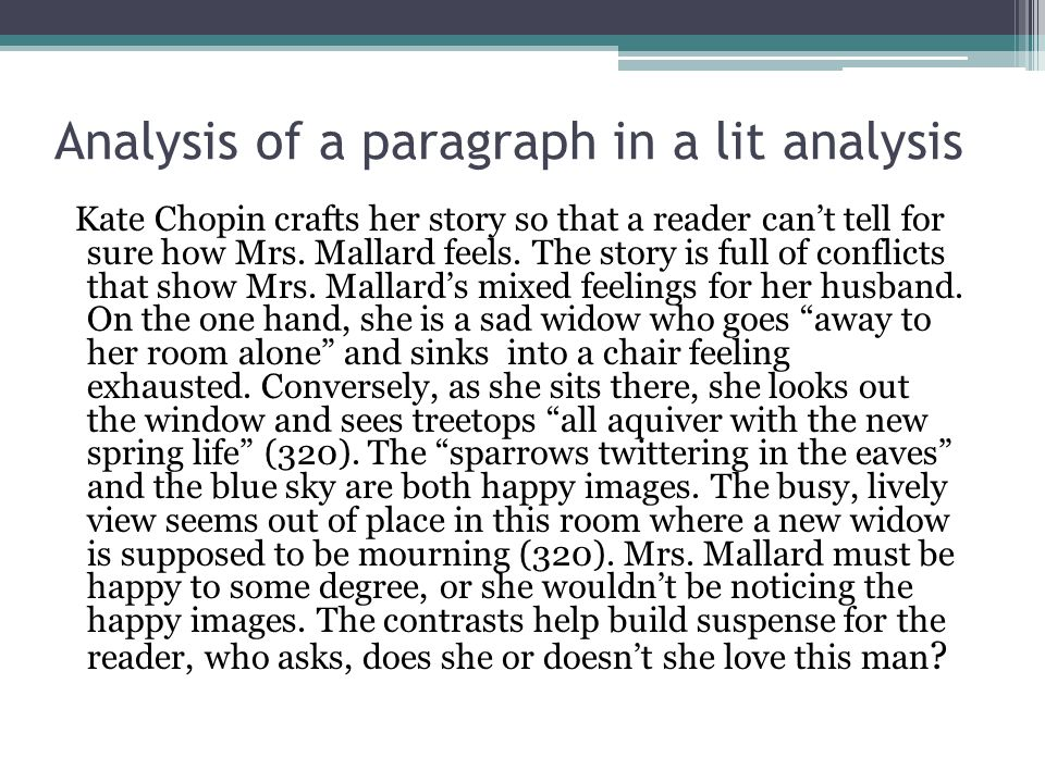 Analysis of a paragraph in a lit analysis Kate Chopin crafts her story so that a reader can't tell for sure how Mrs. Mallard feels. The story is full