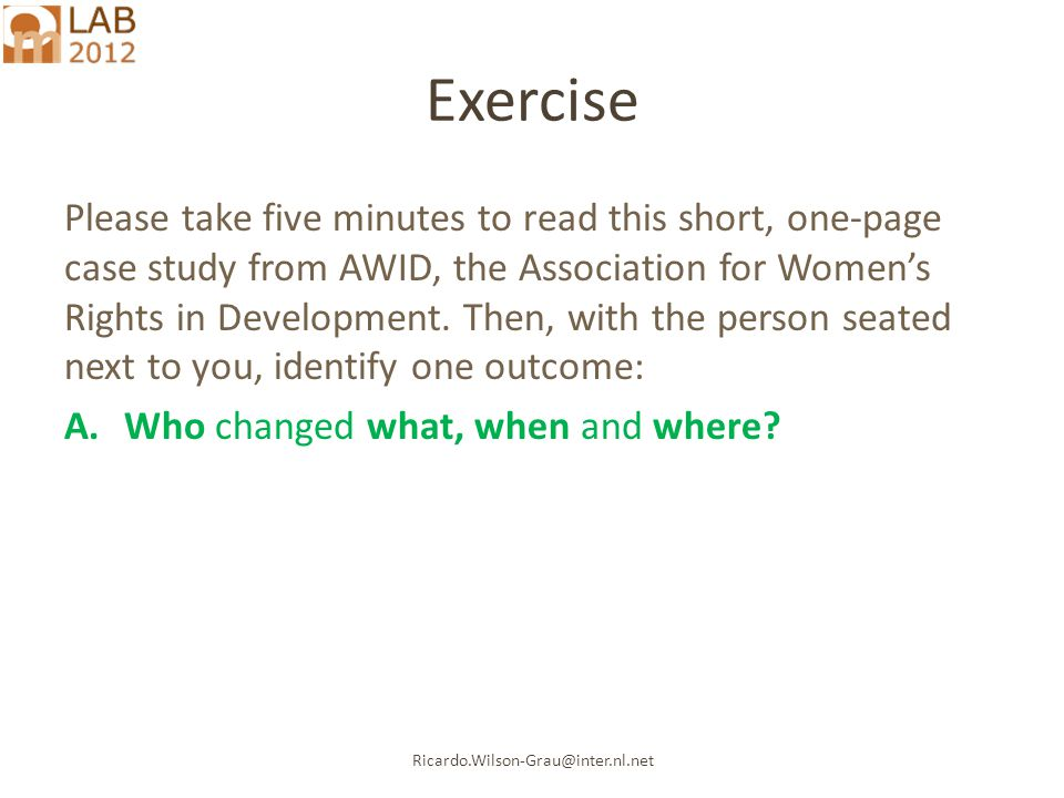Ricardo.Wilson-Grau@inter.nl.net Exercise Please take five minutes to read this short, one-page case study from AWID, the Association for Women's Righ