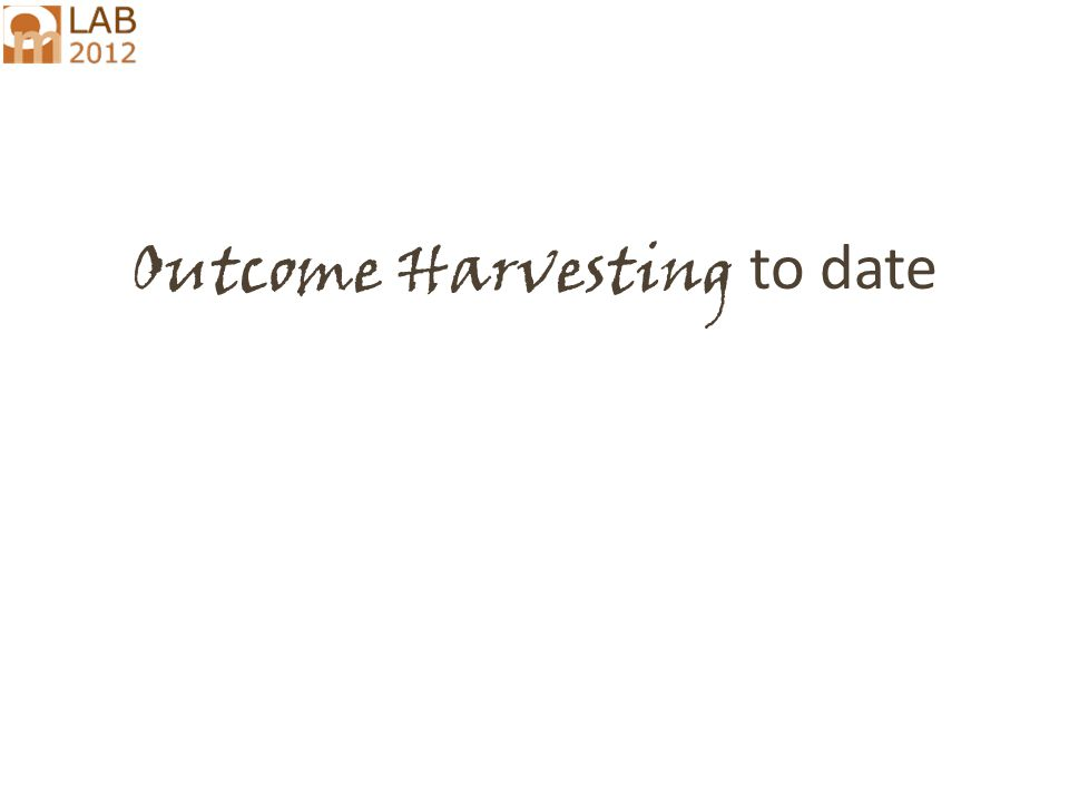 Outcome Harvesting to date