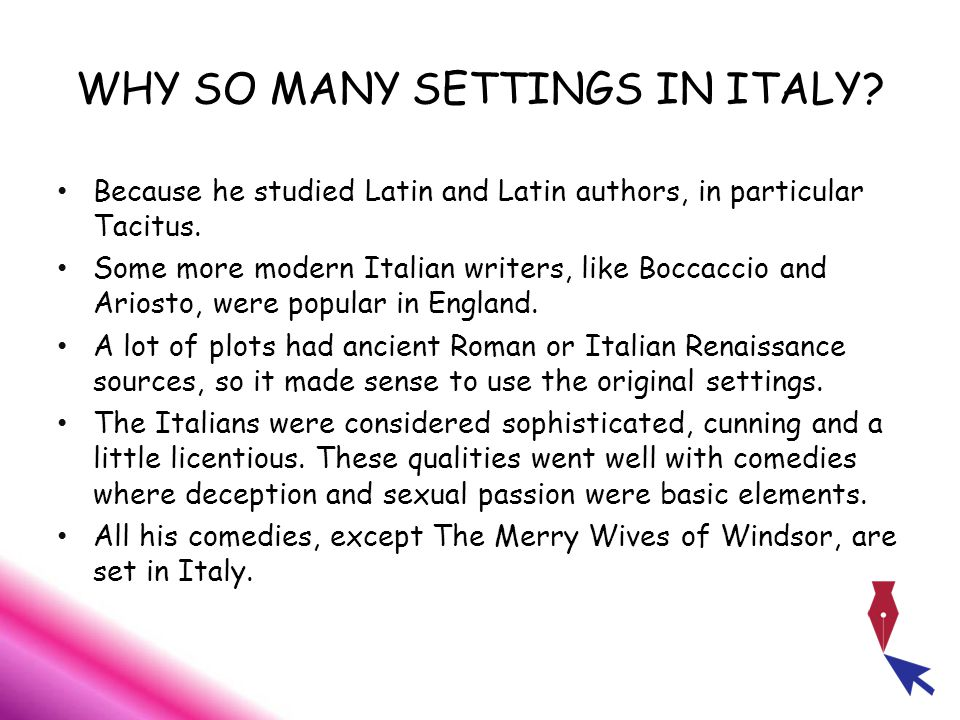 WHY SO MANY SETTINGS IN ITALY. Because he studied Latin and Latin authors, in particular Tacitus.