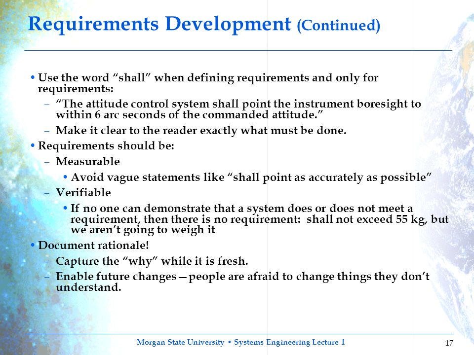 "Morgan State University Systems Engineering Lecture 1 17 Requirements Development (Continued) Use the word ""shall"" when defining requirements and only"