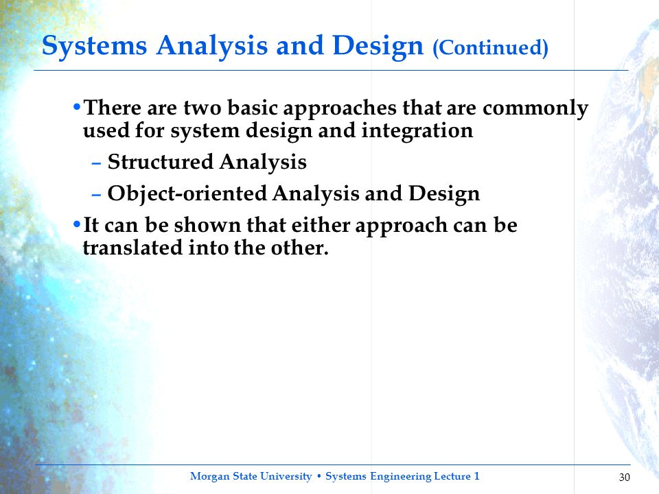 Morgan State University Systems Engineering Lecture 1 30 Systems Analysis and Design (Continued) There are two basic approaches that are commonly used