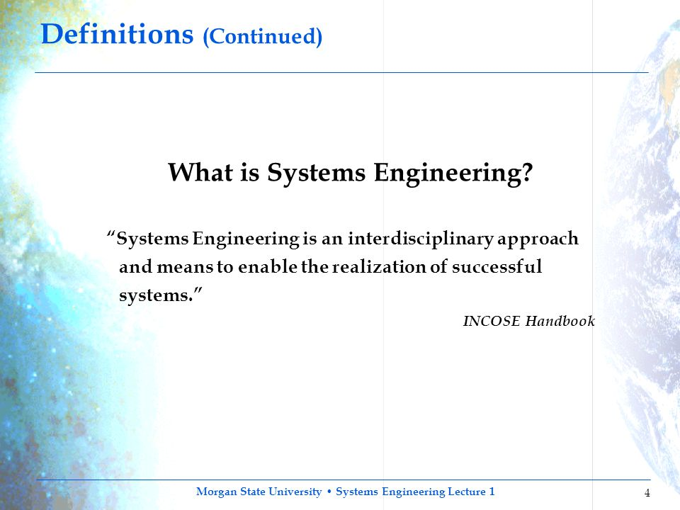 "Morgan State University Systems Engineering Lecture 1 4 Definitions (Continued) What is Systems Engineering? ""Systems Engineering is an interdisciplin"