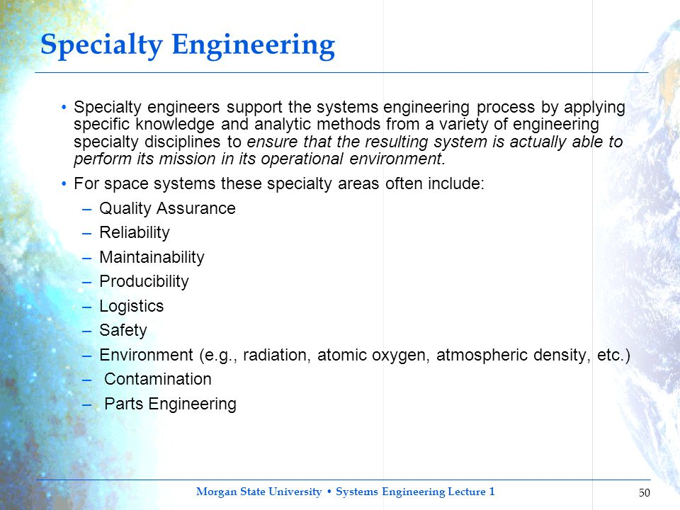 Morgan State University Systems Engineering Lecture 1 50 Specialty Engineering Specialty engineers support the systems engineering process by applying