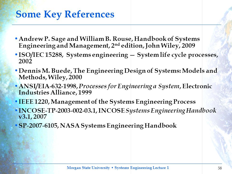 Morgan State University Systems Engineering Lecture 1 58 Some Key References Andrew P. Sage and William B. Rouse, Handbook of Systems Engineering and
