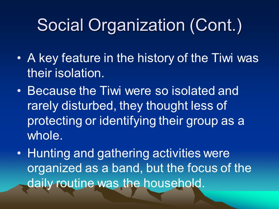 Social Organization (Cont.) A key feature in the history of the Tiwi was their isolation.