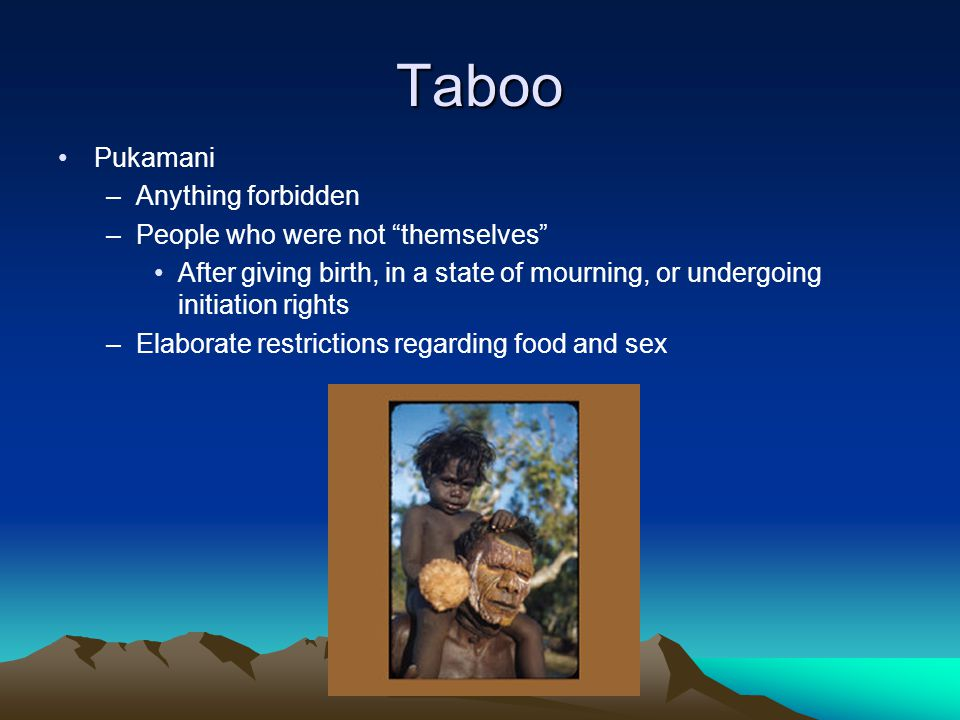 Taboo Pukamani –Anything forbidden –People who were not themselves After giving birth, in a state of mourning, or undergoing initiation rights –Elaborate restrictions regarding food and sex