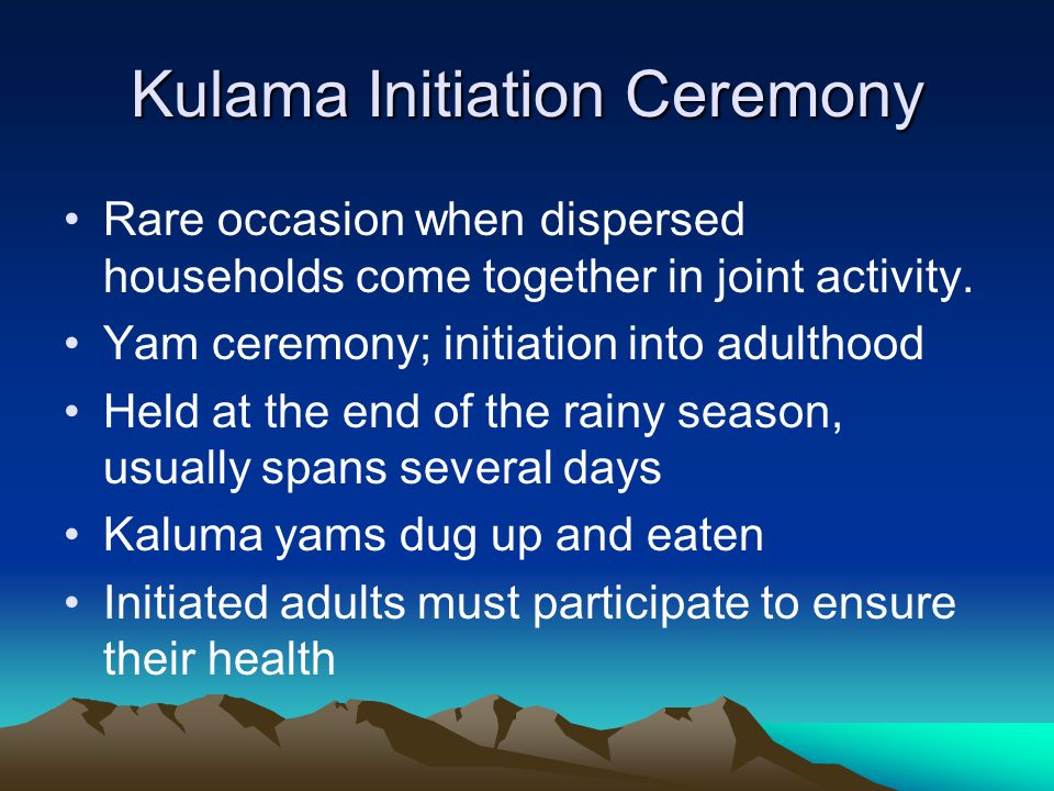 Kulama Initiation Ceremony Rare occasion when dispersed households come together in joint activity.