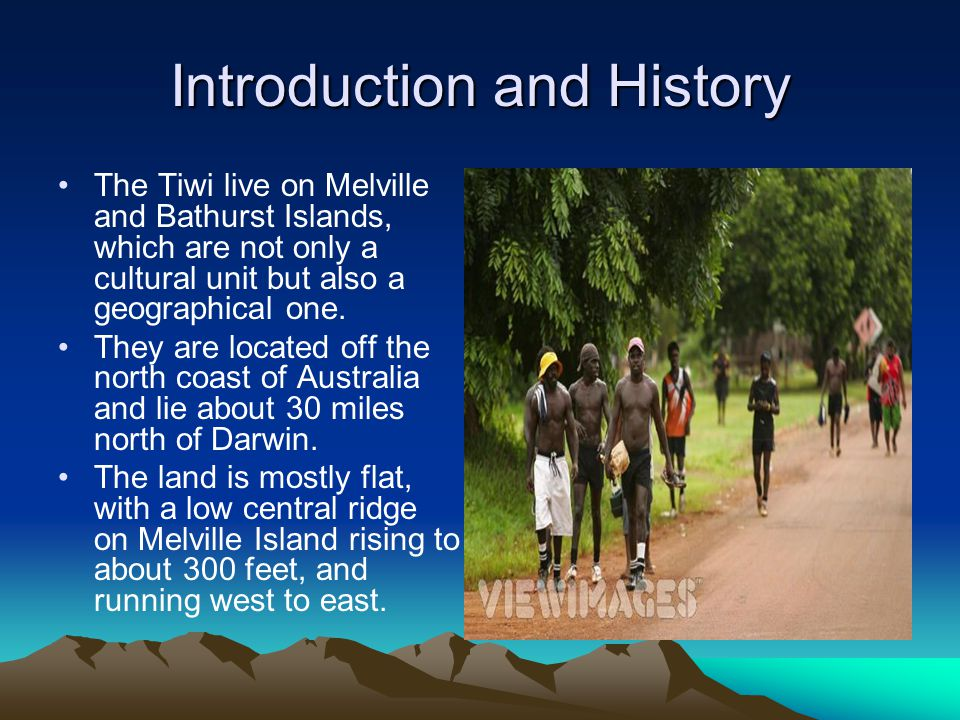 Introduction and History The Tiwi live on Melville and Bathurst Islands, which are not only a cultural unit but also a geographical one.
