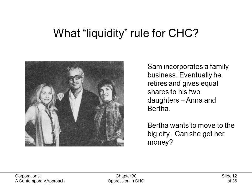 Corporations: A Contemporary Approach Chapter 30 Oppression in CHC Slide 12 of 36 What liquidity rule for CHC.