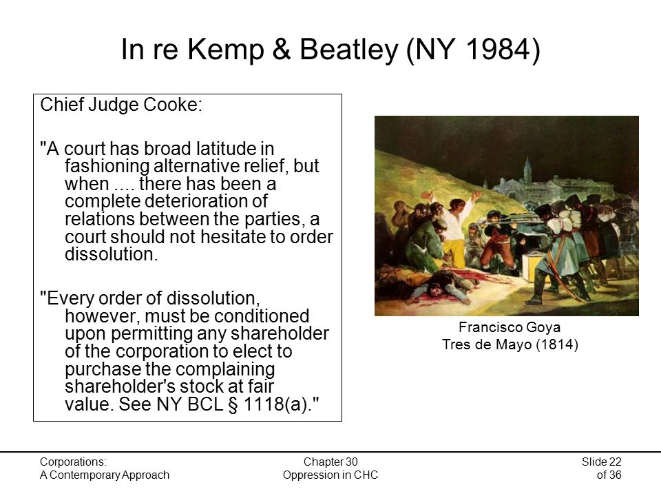 Corporations: A Contemporary Approach Chapter 30 Oppression in CHC Slide 22 of 36 In re Kemp & Beatley (NY 1984) Chief Judge Cooke: A court has broad latitude in fashioning alternative relief, but when....