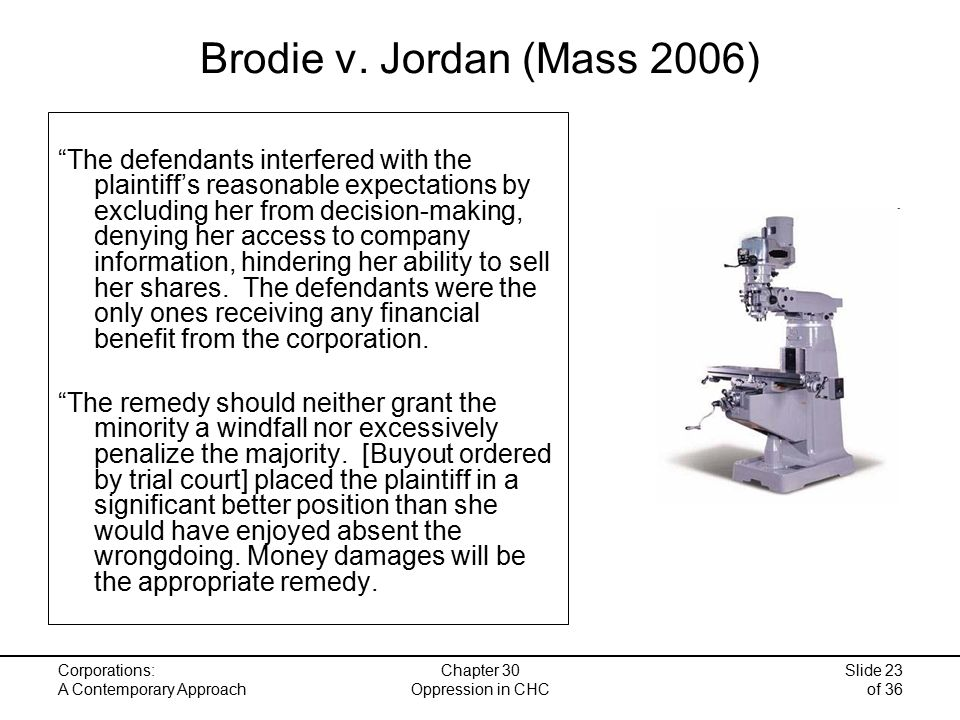 Corporations: A Contemporary Approach Chapter 30 Oppression in CHC Slide 23 of 36 Brodie v.