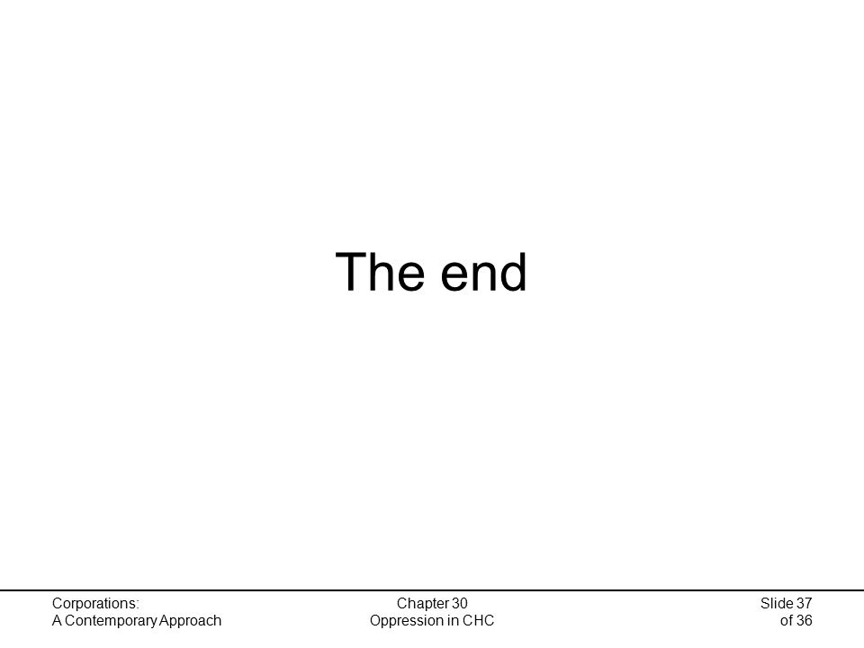 Corporations: A Contemporary Approach Chapter 30 Oppression in CHC Slide 37 of 36 The end
