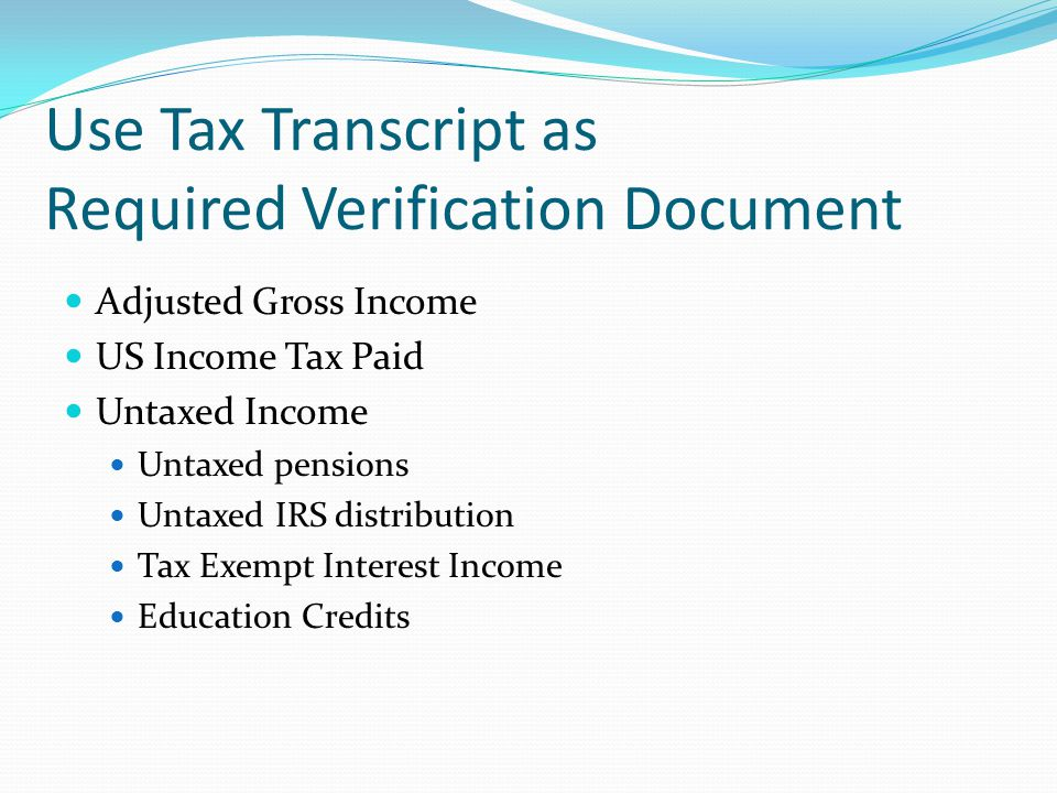 Use Tax Transcript as Required Verification Document Adjusted Gross Income US Income Tax Paid Untaxed Income Untaxed pensions Untaxed IRS distribution Tax Exempt Interest Income Education Credits