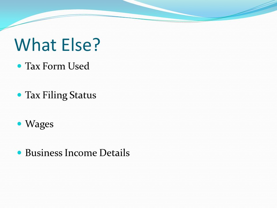 What Else? Tax Form Used Tax Filing Status Wages Business Income Details