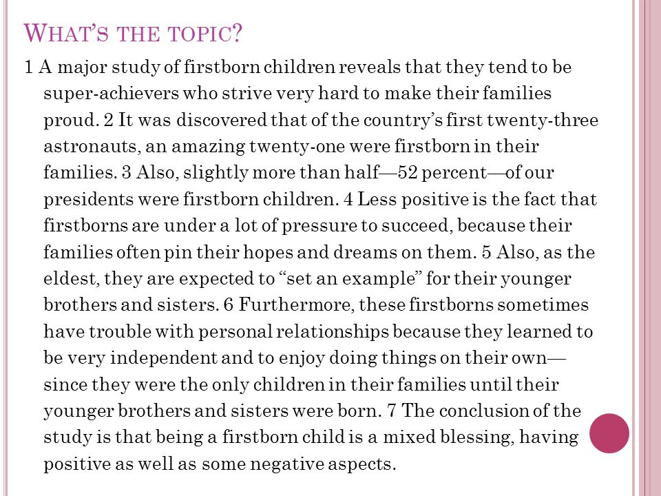 W HAT ' S THE TOPIC ? 1 A major study of firstborn children reveals that they tend to be super-achievers who strive very hard to make their families p